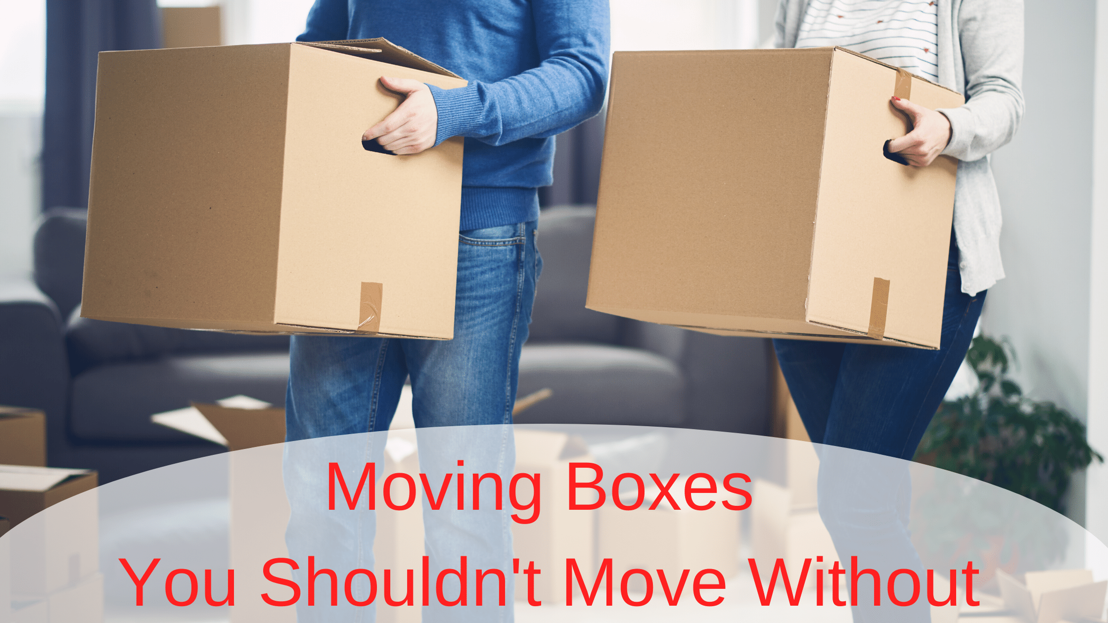 Man and woman holding boxes with the title moving boxes you shouldn't move without